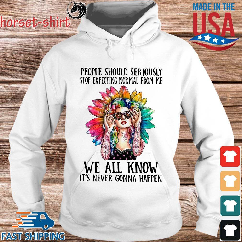 Hippie girl people should seriously stop expecting normal from Me we all know it's never gonna happen s hoodie trang