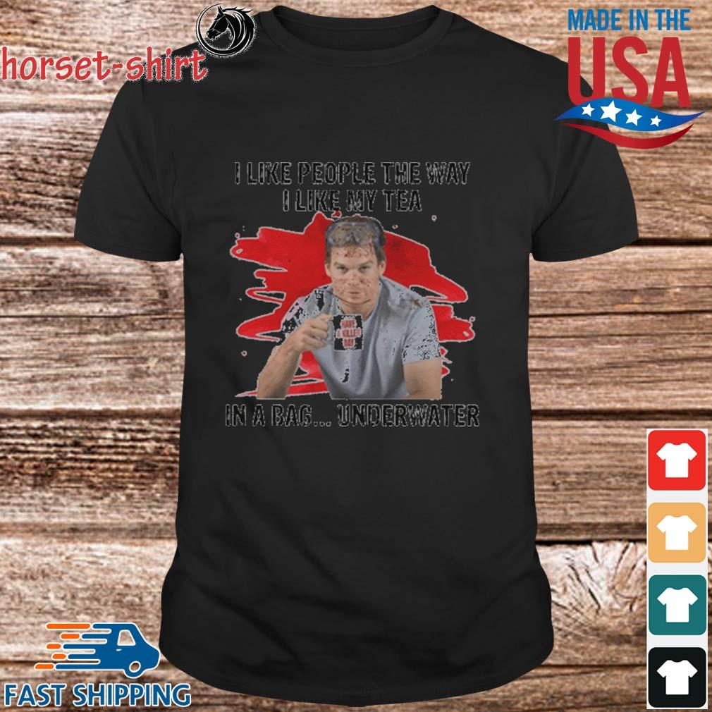 Official I like people the way I like tea in a bag underwater shirt