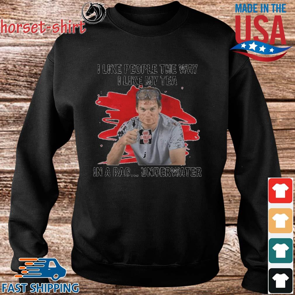 Official I like people the way I like tea in a bag underwater s Sweater den