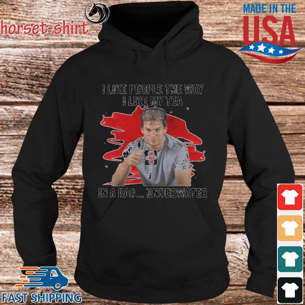 Official I like people the way I like tea in a bag underwater s hoodie den