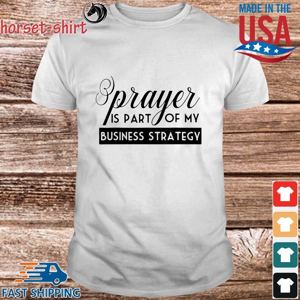Prayer is part of my business strategy shirt