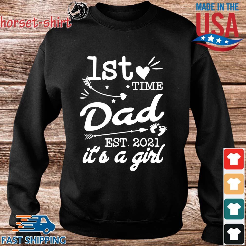1st time dad est 2021 it's a girl s Sweater den