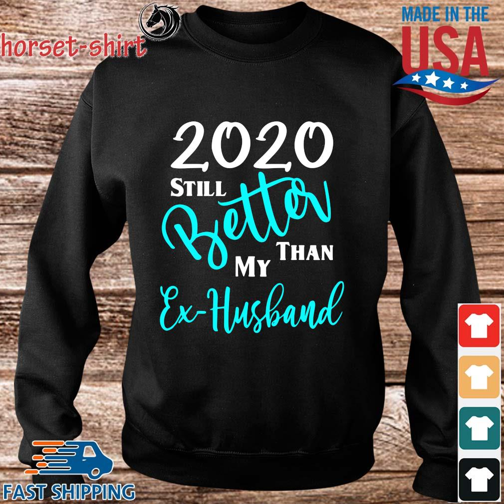2020 Still Better Than My Ex Husband Shirt Sweater den