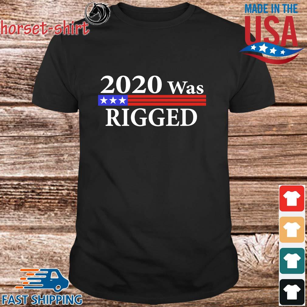 2020 was rigged tee shirt