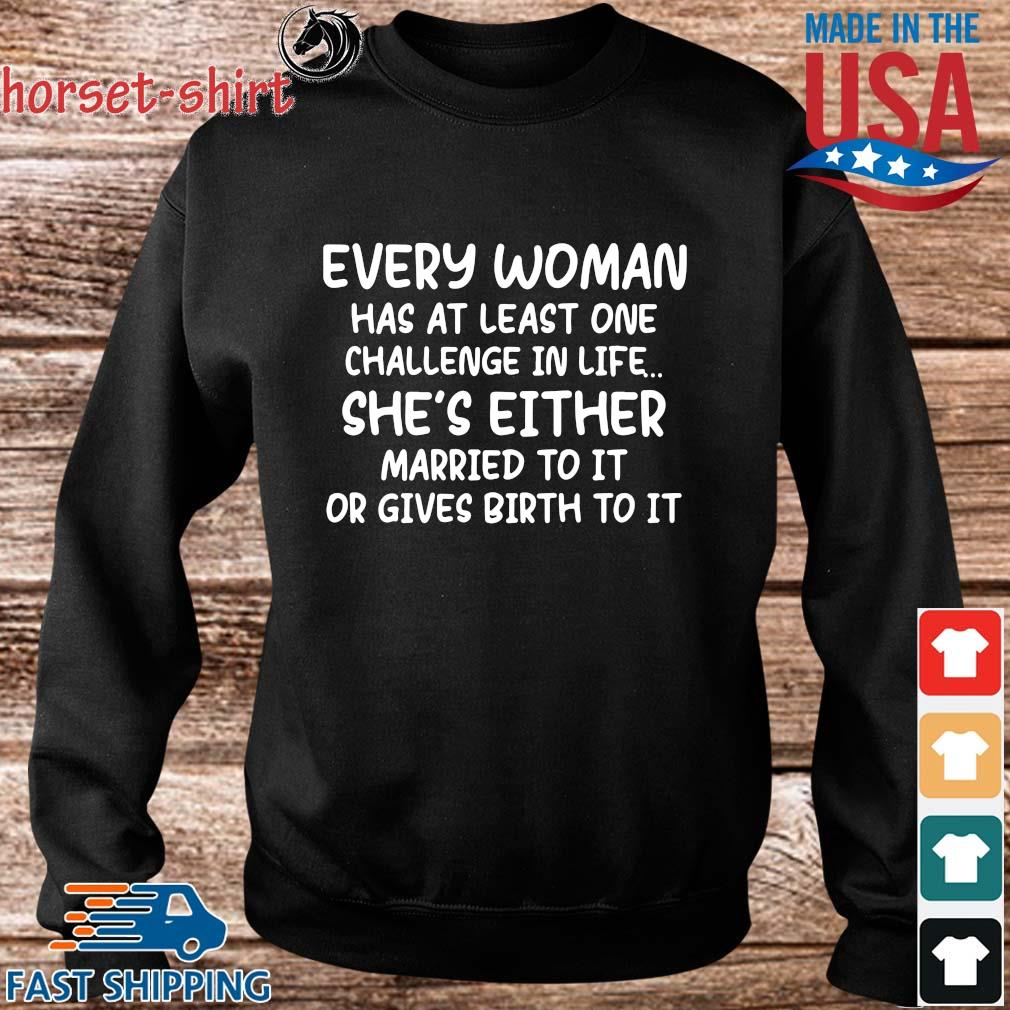 Every woman has at least one challenge in life she's either married to it or gives birth to it s Sweater den