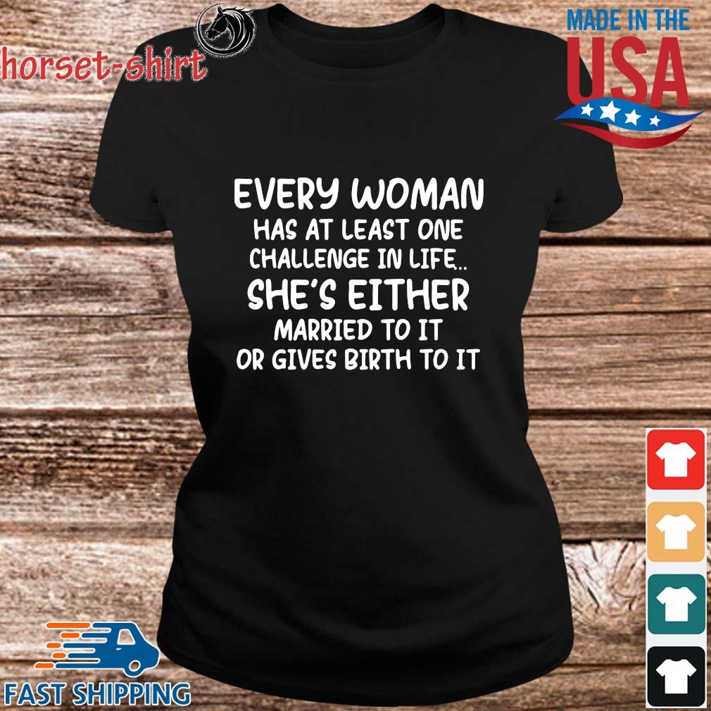 Every woman has at least one challenge in life she's either married to it or gives birth to it s ladies den