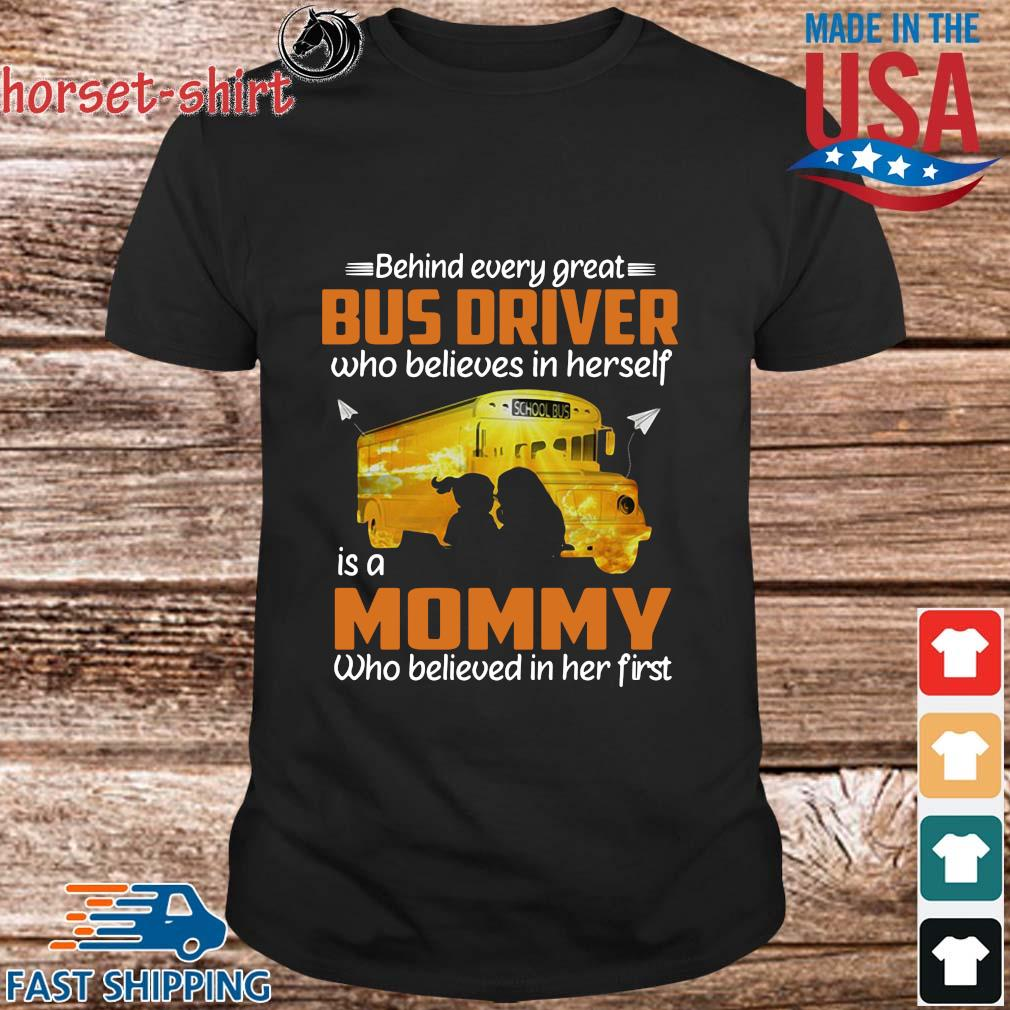 Behind Every Great Bus Driver Who Believes In Herself Is A Mommy Shirt
