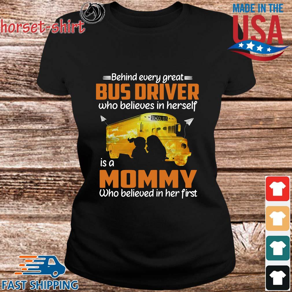 Behind Every Great Bus Driver Who Believes In Herself Is A Mommy Shirt ladies den