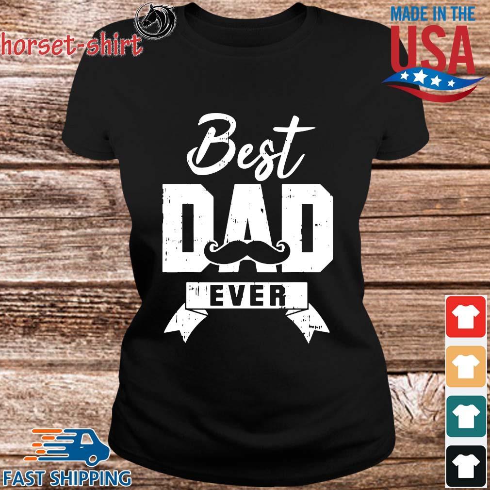 Best Dad Ever Shirt ladies den