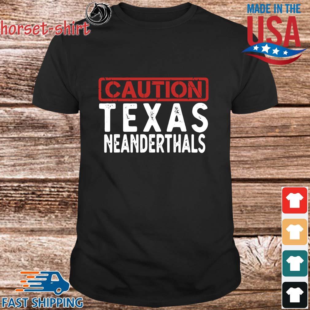 Caution Texas neanderthals shirt