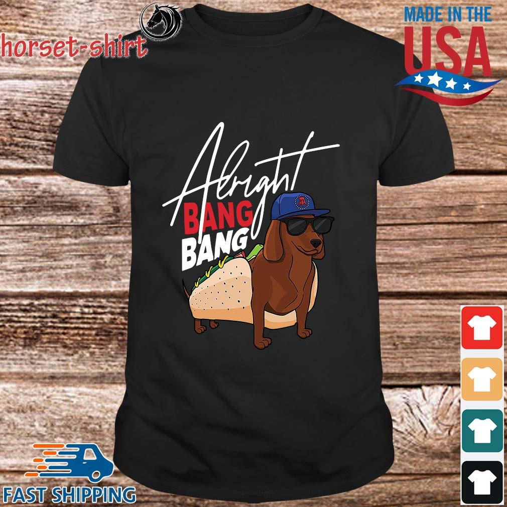 Dachshund Alright Bang Bang Shirt