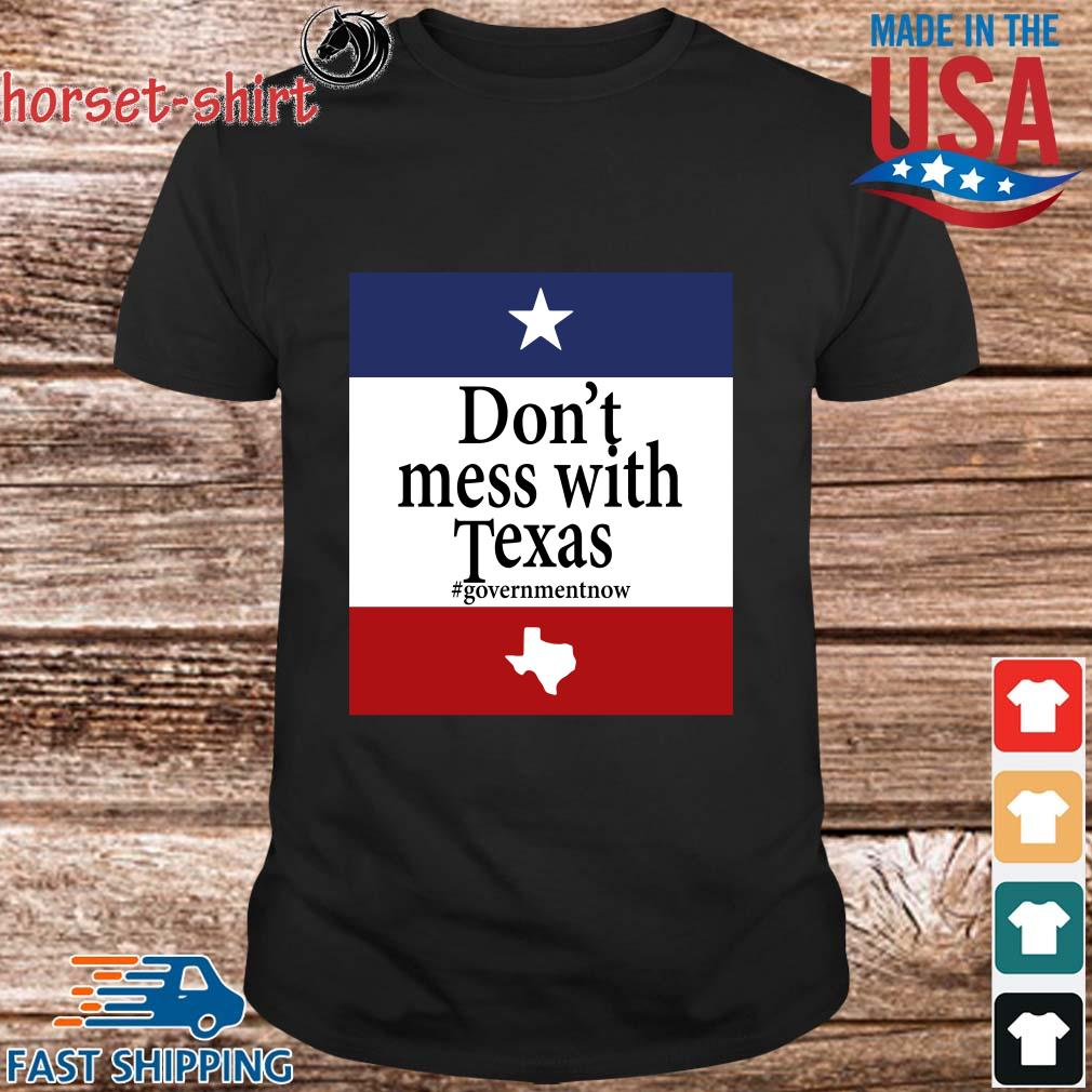 Don't mess with Texas #Governmentnow shirt