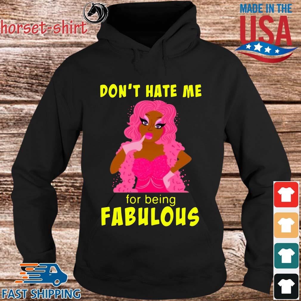 Drag Queen Don't Hate Me For Being Fabulous Shirt hoodie den