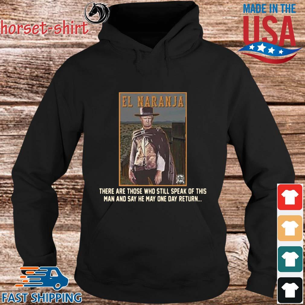 El Naranja there are those who still speak of this man and say he may one day return s hoodie den