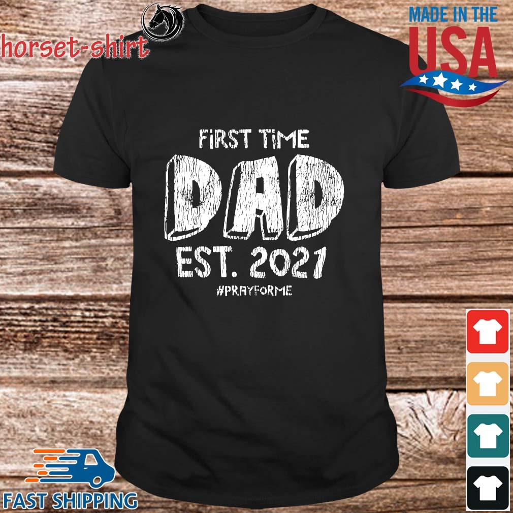 First Time Dad Est 2021 Pray For Me Shirt