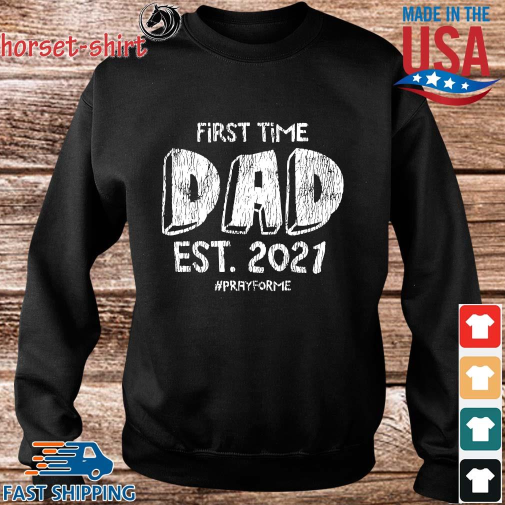 First Time Dad Est 2021 Pray For Me Shirt Sweater den