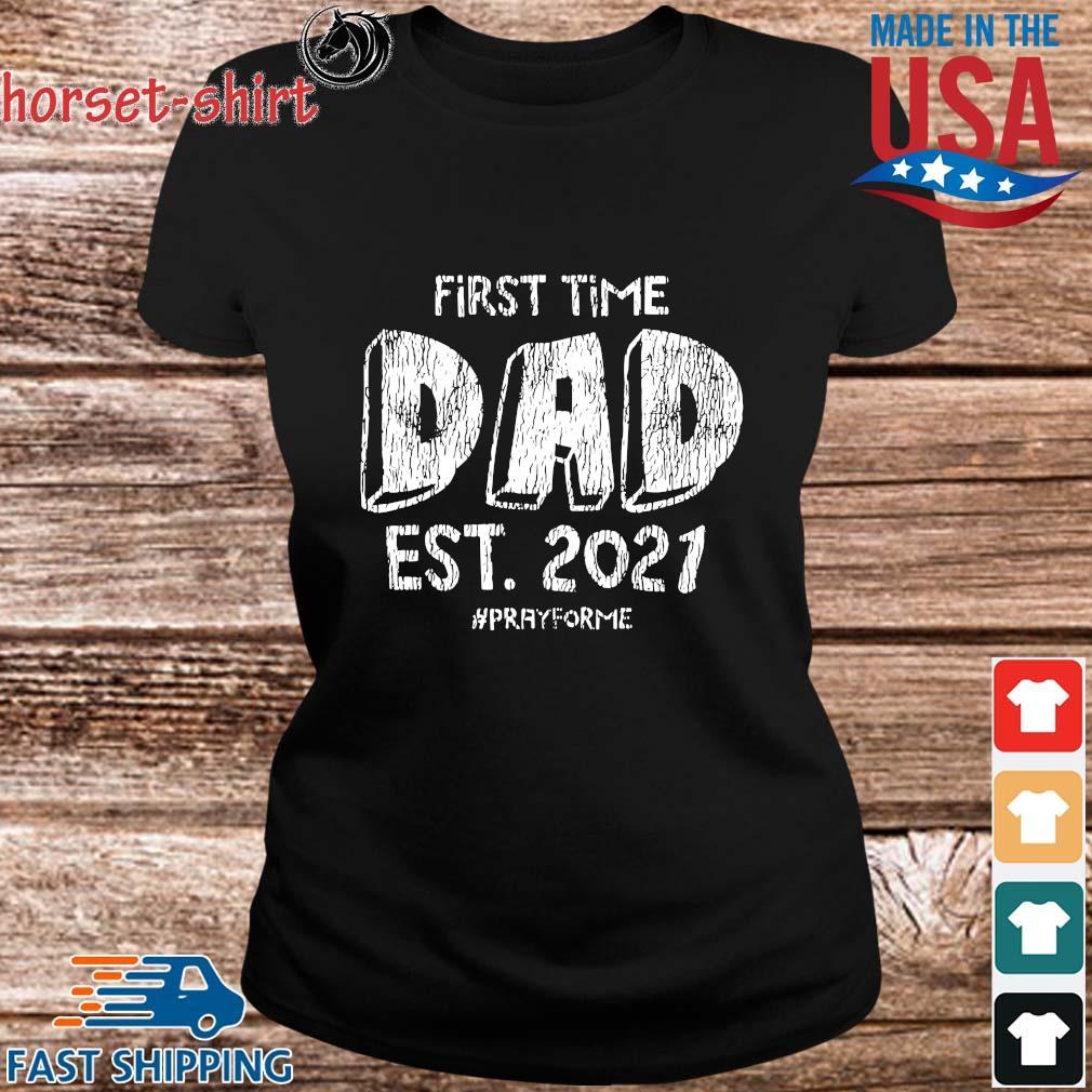 First Time Dad Est 2021 Pray For Me Shirt ladies den