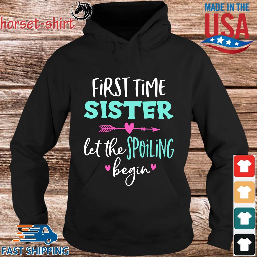First time sister let the spoiling begin s hoodie den
