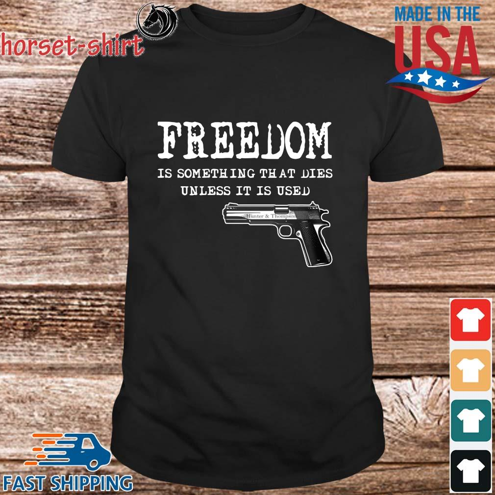 Freedom Is Something That Dies Unless It Is Used Gun Shirt