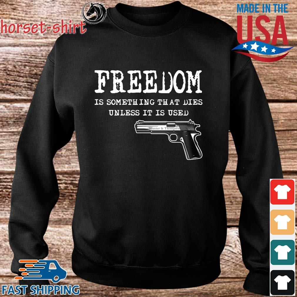Freedom Is Something That Dies Unless It Is Used Gun Shirt Sweater den