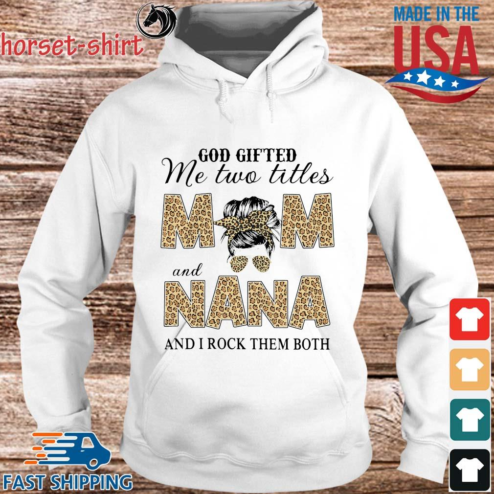 God Gifted Me Two Titles Mom And Nana And I Rock Them Both Leopard Stripes Shirt hoodie trang