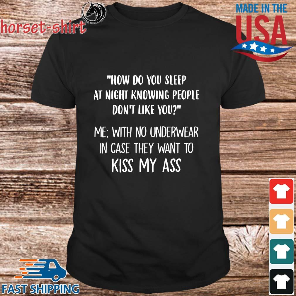 How Do You Sleep At Night Knowing People Don't Like You Shirt