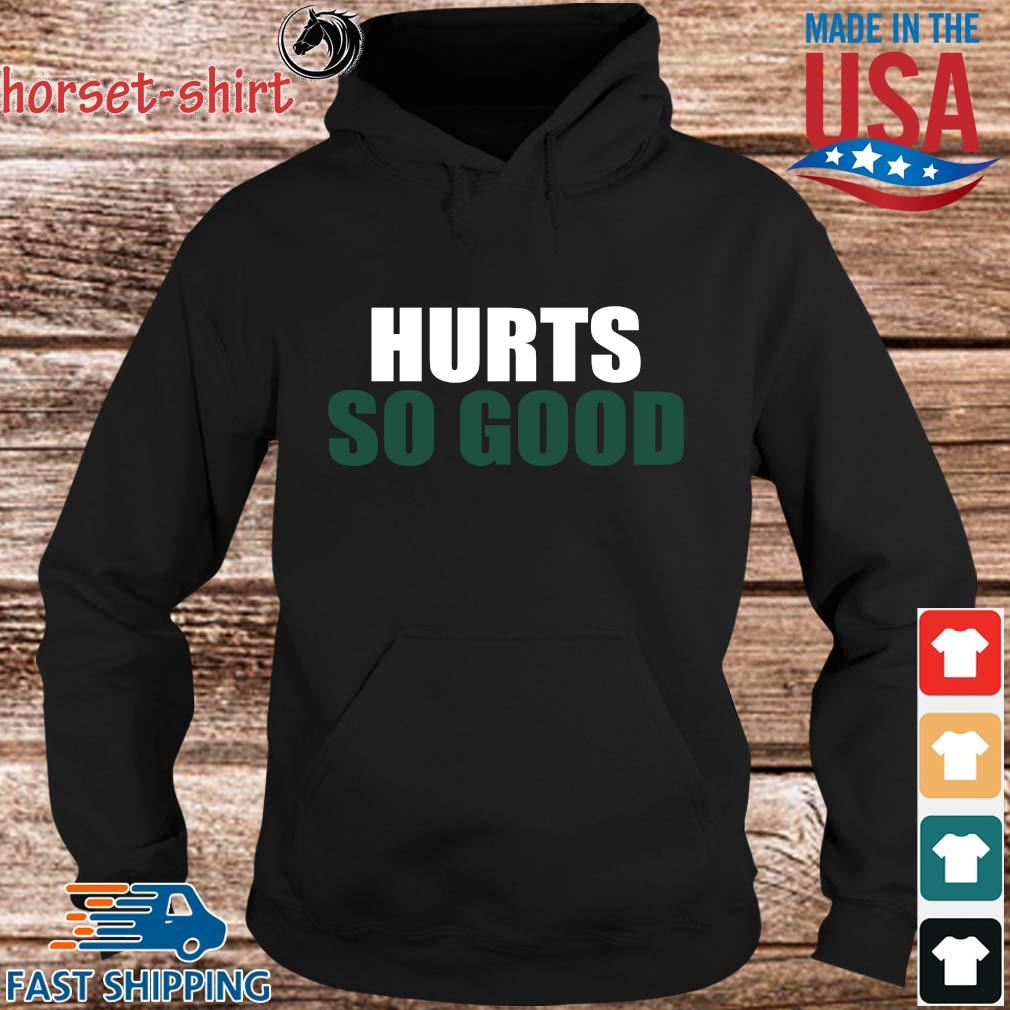 Hurts so good s hoodie den