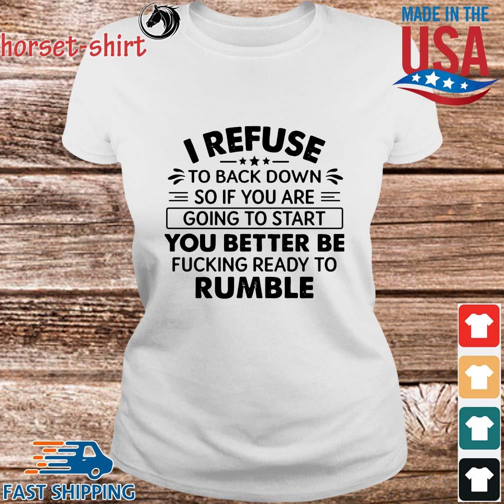 I refuse to back down so if to start you better be rumble s Ladies trang