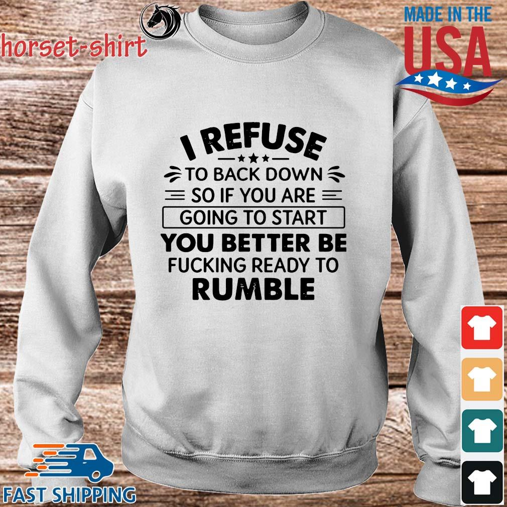 I refuse to back down so if to start you better be rumble s Sweater trang