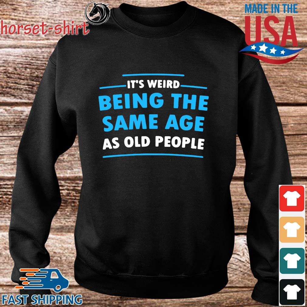 It's weird being the same age as old people s Sweater den