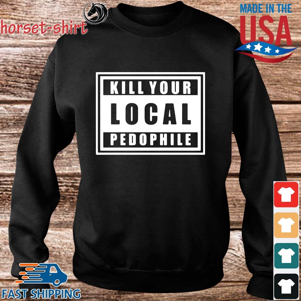 Kill Your Local Pedophile Official T-Shirt Sweater den