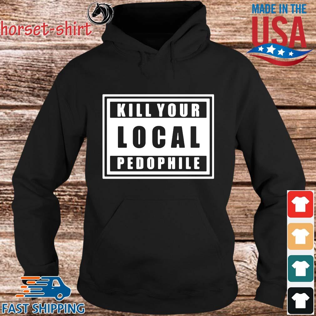 Kill Your Local Pedophile Official T-Shirt hoodie den