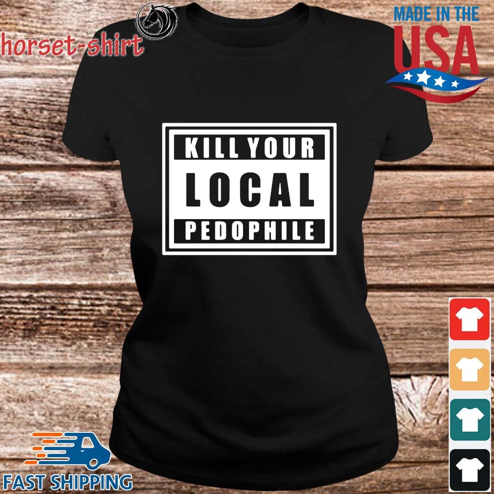 Kill Your Local Pedophile Official T-Shirt ladies den