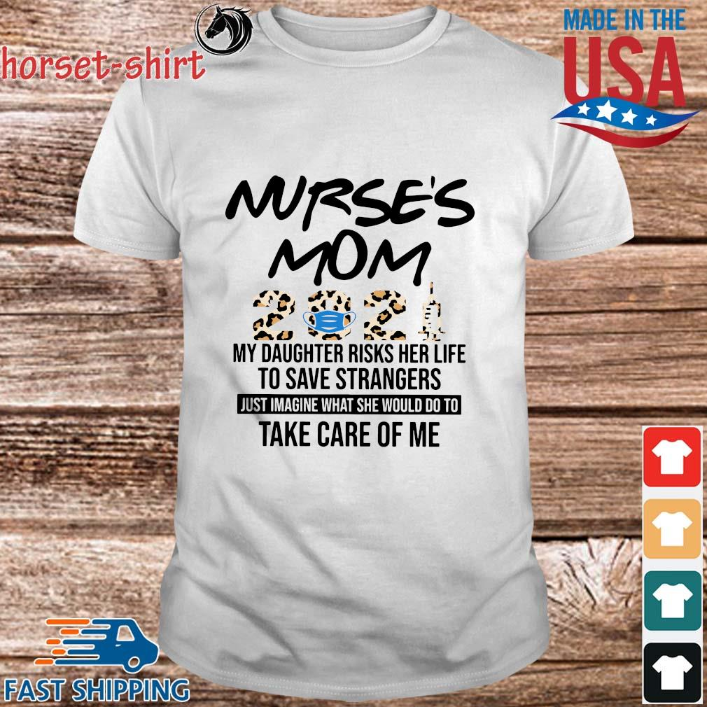 Nurse's Mom 2021 Leopard My Daughter Risks Her Life To Save Strangers Shirt