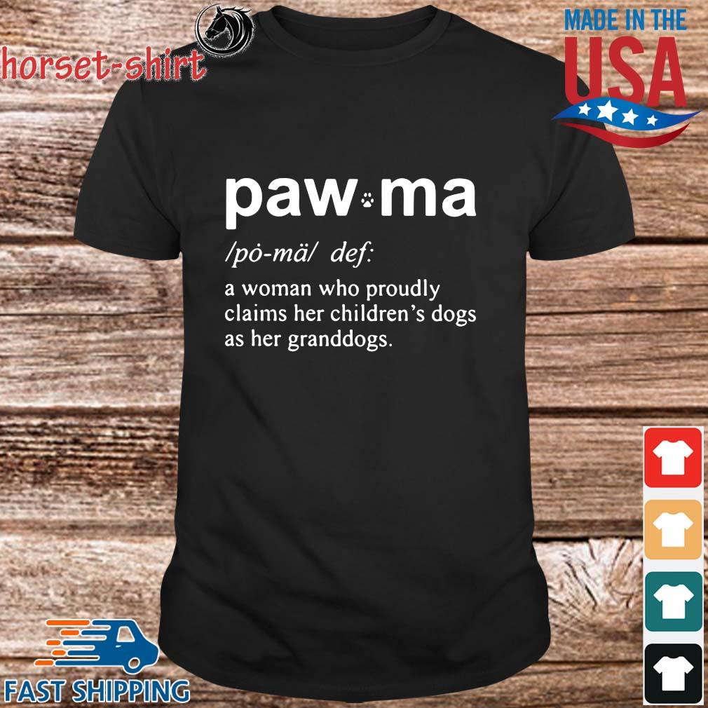 Paw Ma A Woman Who Proudly Claims Her Childrens Dogs As Her Granddogs Shirt