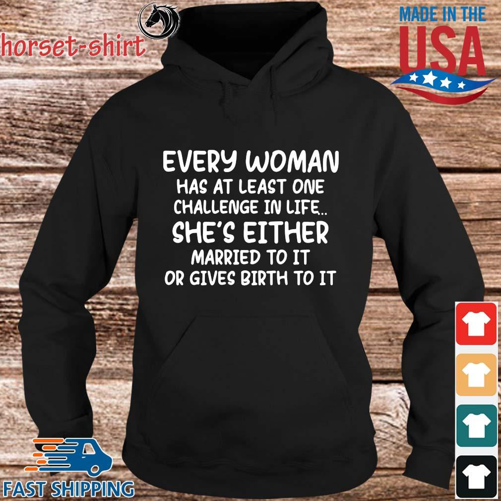 Every woman has at least one challenge in life she's either married to it or gives birth to it s hoodie den
