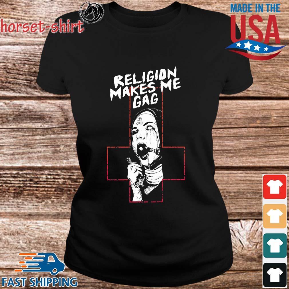 Religion Makes Me Gag Shirt ladies den