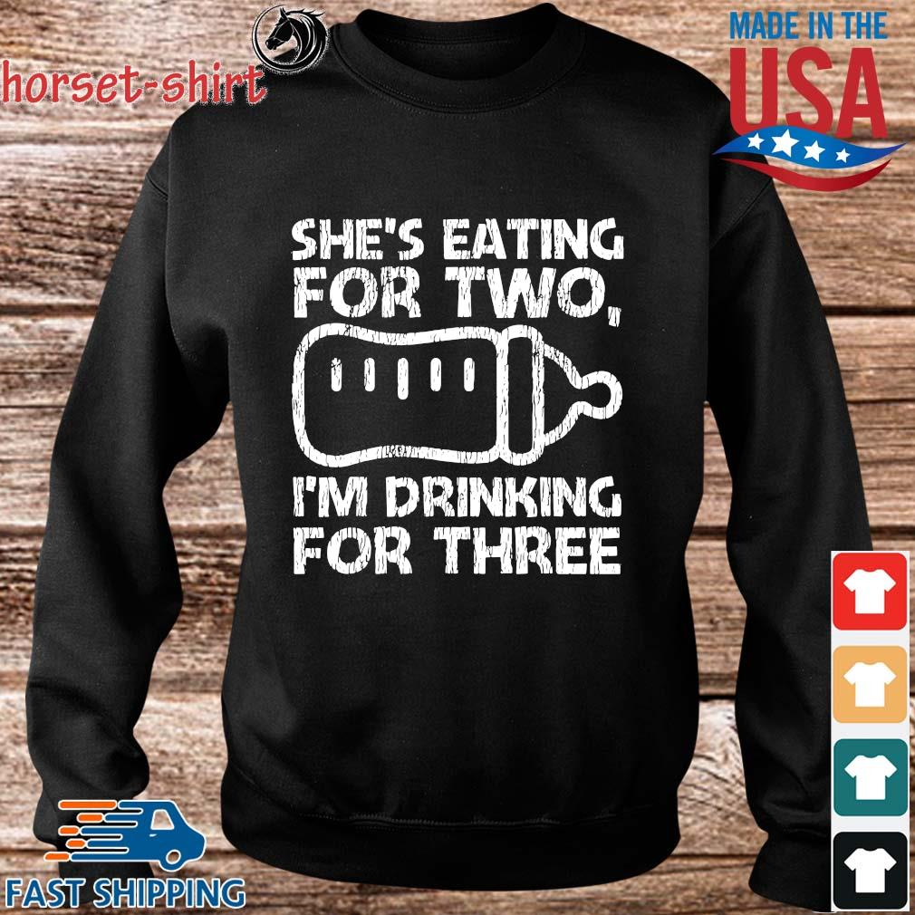 She's eating for two I'm drinking for three s Sweater den