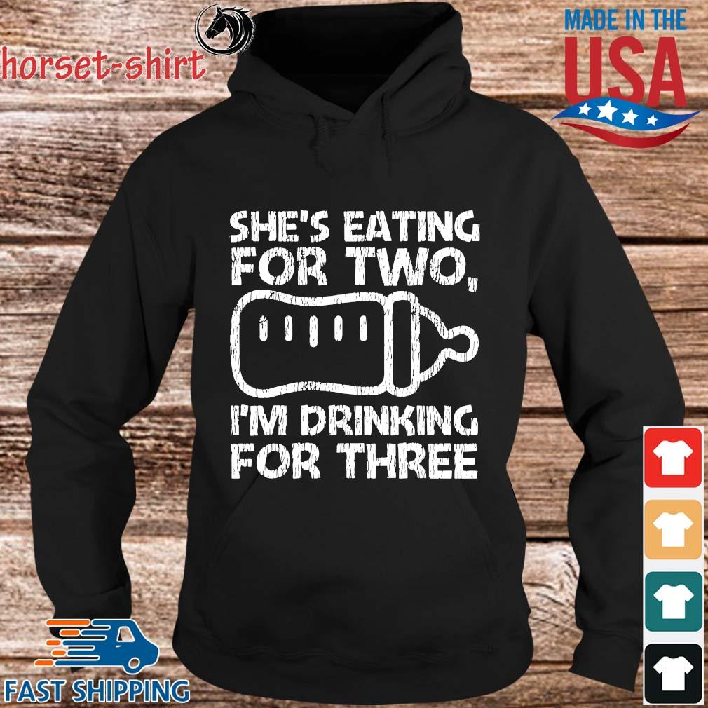She's eating for two I'm drinking for three s hoodie den