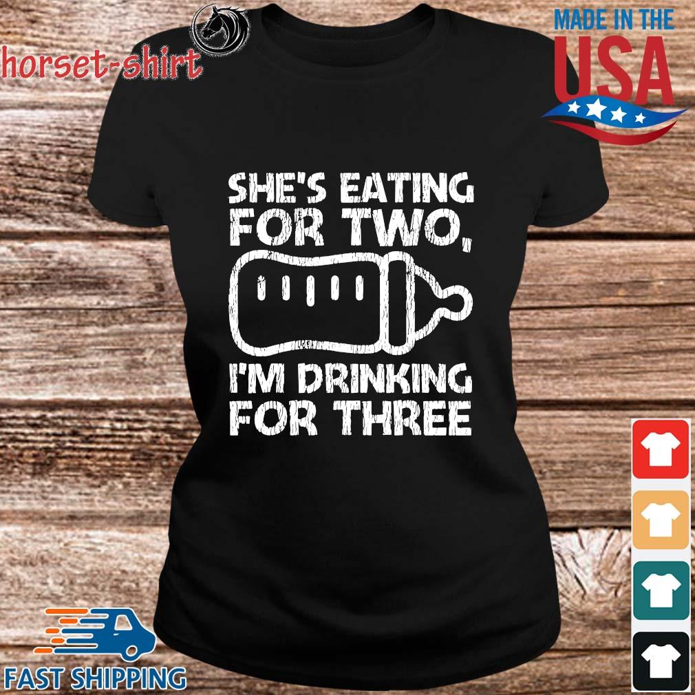 She's eating for two I'm drinking for three s ladies den