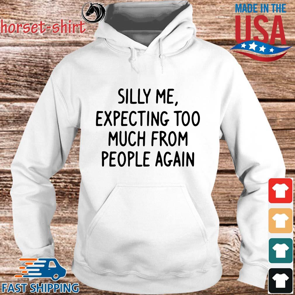 Silly Me expecting too much from people again s hoodie trang