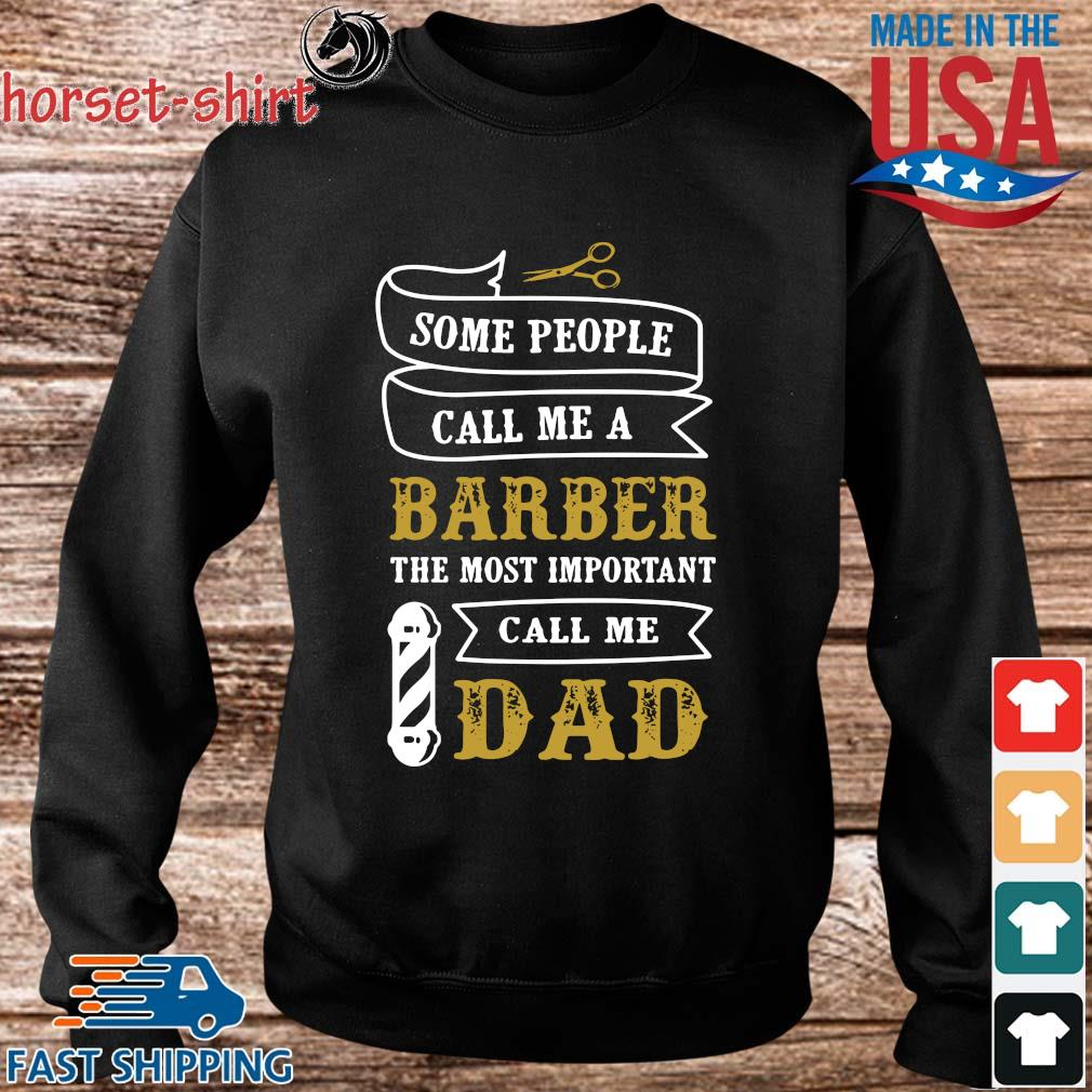 Some People Call Me A Barber The Most Important Call Me Dad Shirt Sweater den