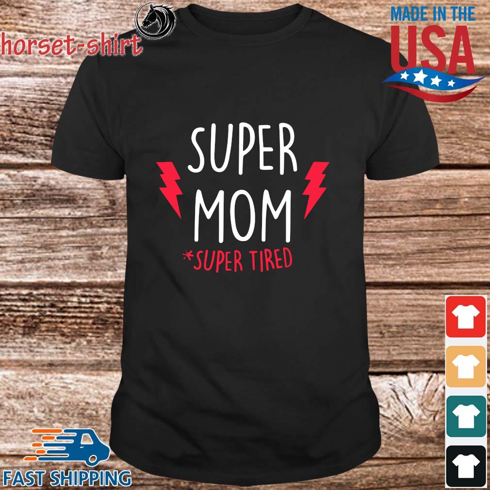 Super Mom #super Tired Shirt