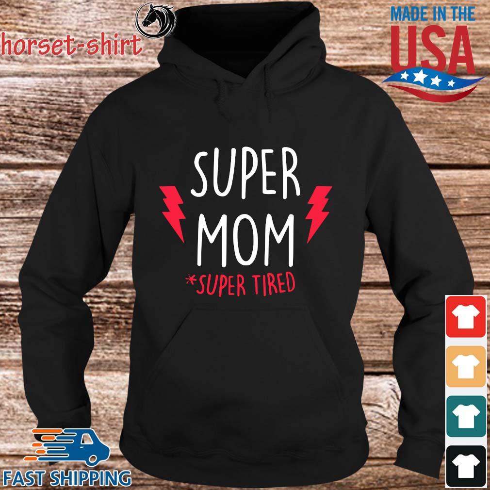 Super Mom #super Tired Shirt hoodie den