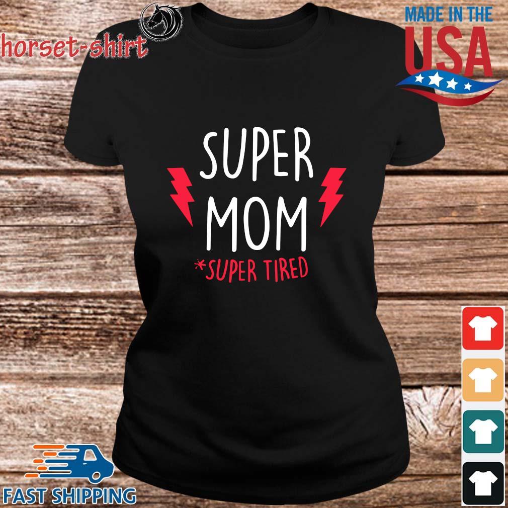 Super Mom #super Tired Shirt ladies den