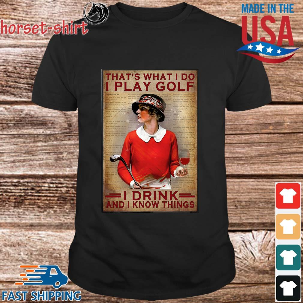 That_s What I Do I Play Golf I Drink And I Know Things Shirt