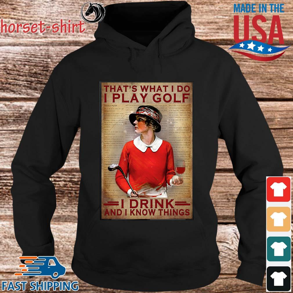 That_s What I Do I Play Golf I Drink And I Know Things Shirt hoodie den