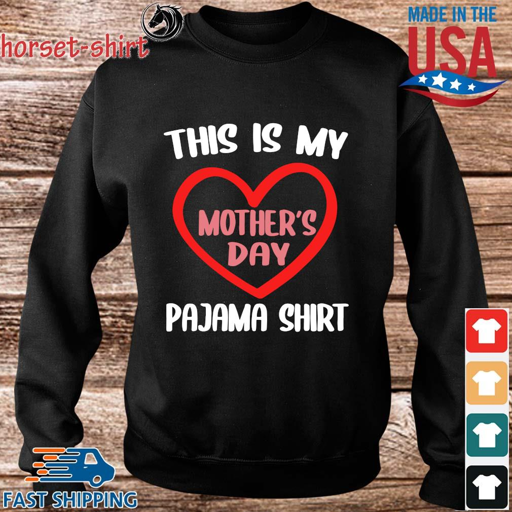 This is my pajama shirt Mother_s Day s Sweater den