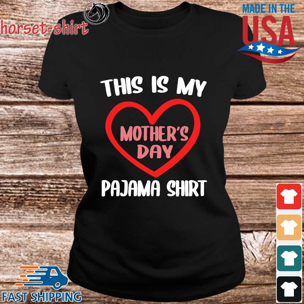 This is my pajama shirt Mother_s Day s ladies den