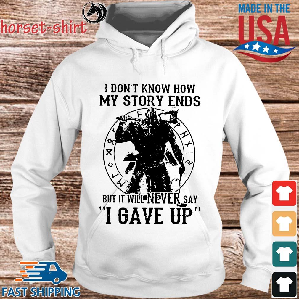 Viking I don_t know how my story ends but it will never say I gave up s hoodie trang